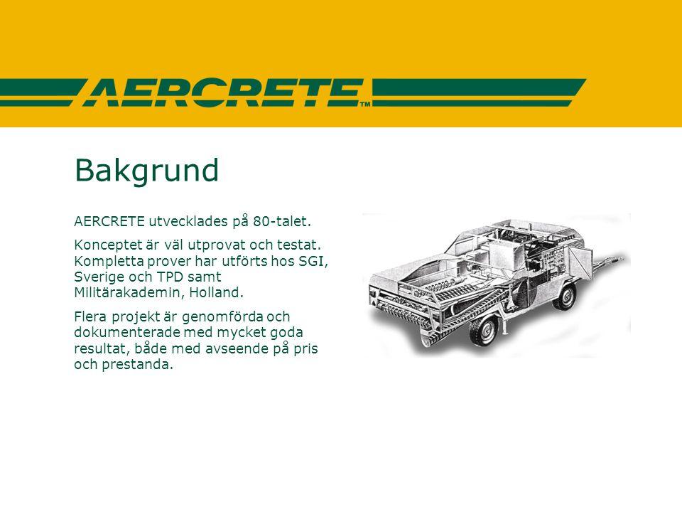 Bakgrund AERCRETE utvecklades på 80-talet. Konceptet är väl utprovat och testat. Kompletta prover har utförts hos SGI, Sverige och TPD samt Militäraka