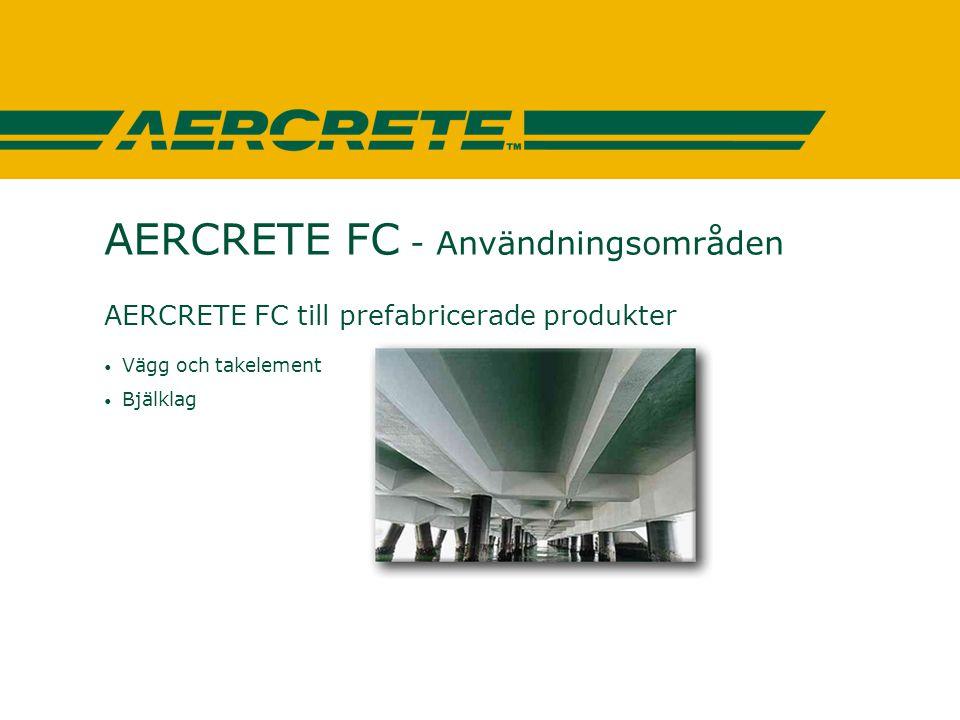 AERCRETE FC - Användningsområden AERCRETE FC till prefabricerade produkter • Vägg och takelement • Bjälklag