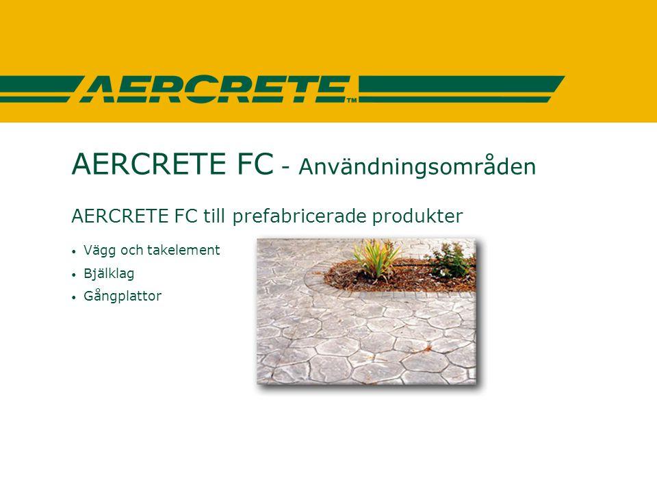 AERCRETE FC - Användningsområden AERCRETE FC till prefabricerade produkter • Vägg och takelement • Bjälklag • Gångplattor