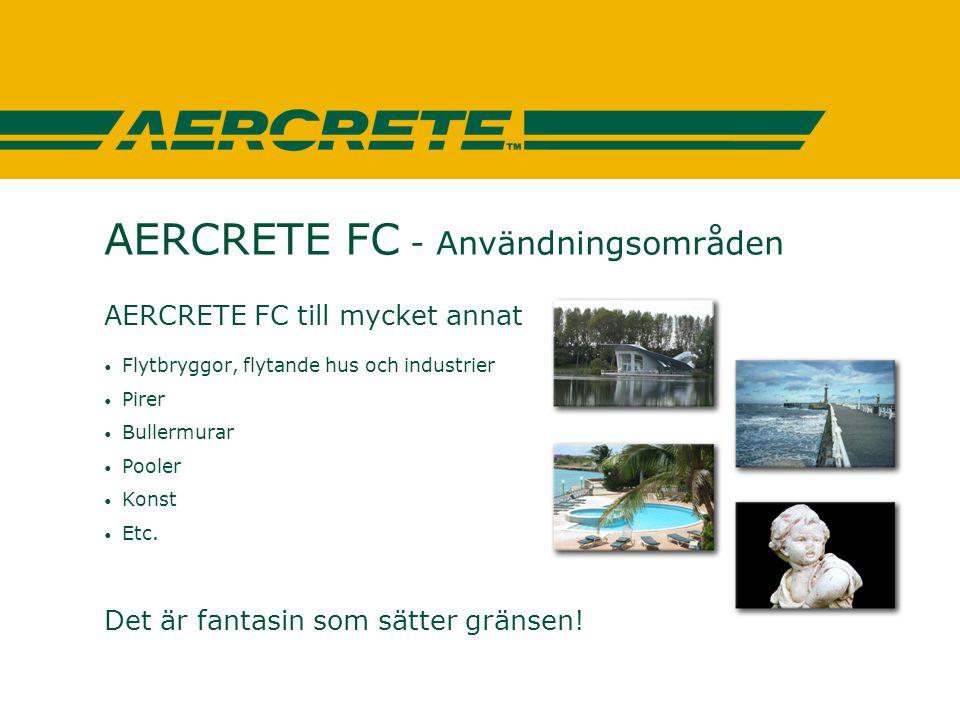 AERCRETE FC - Användningsområden AERCRETE FC till mycket annat • Flytbryggor, flytande hus och industrier • Pirer • Bullermurar • Pooler • Konst • Etc