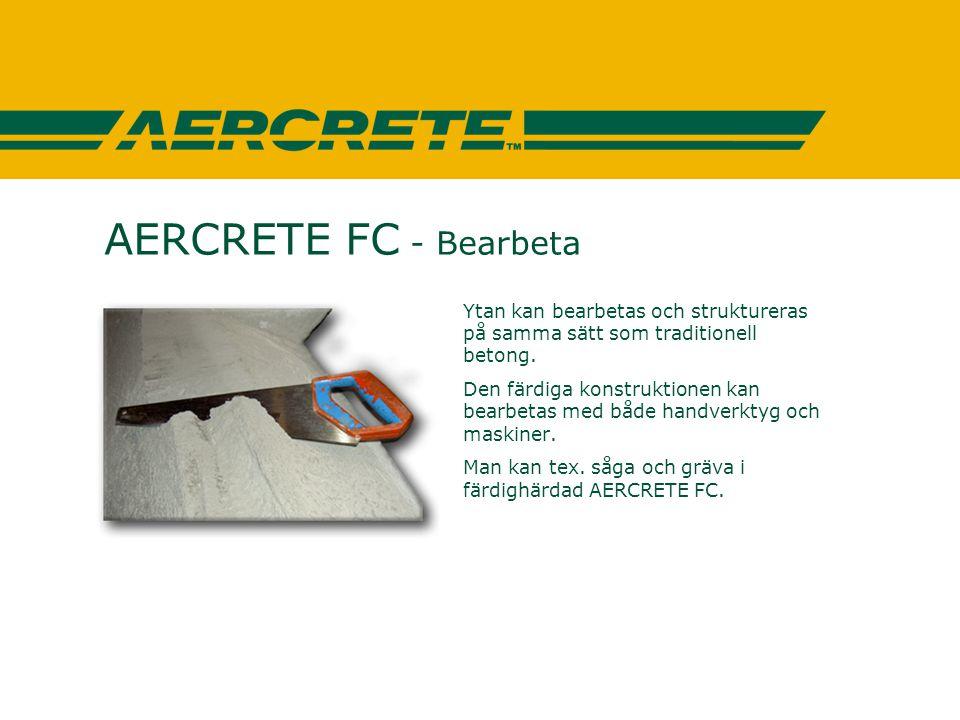 AERCRETE FC - Bearbeta Ytan kan bearbetas och struktureras på samma sätt som traditionell betong. Den färdiga konstruktionen kan bearbetas med både ha