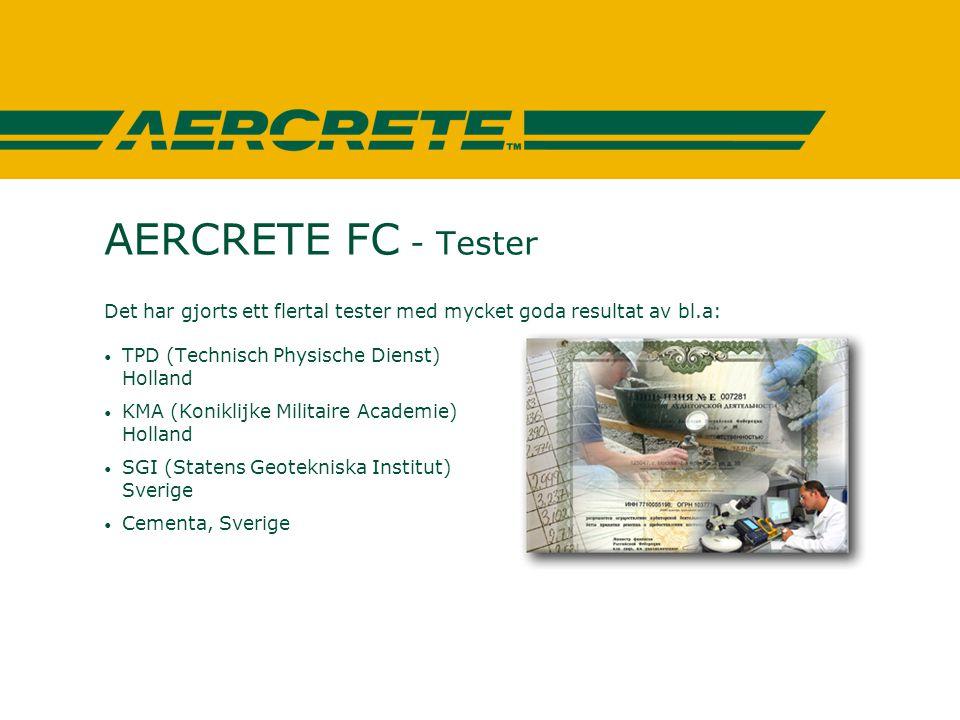AERCRETE FC - Tester Det har gjorts ett flertal tester med mycket goda resultat av bl.a: • TPD (Technisch Physische Dienst) Holland • KMA (Koniklijke