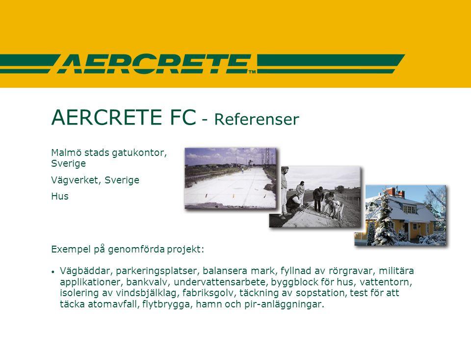 AERCRETE FC - Referenser Malmö stads gatukontor, Sverige Vägverket, Sverige Hus Exempel på genomförda projekt: • Vägbäddar, parkeringsplatser, balanse
