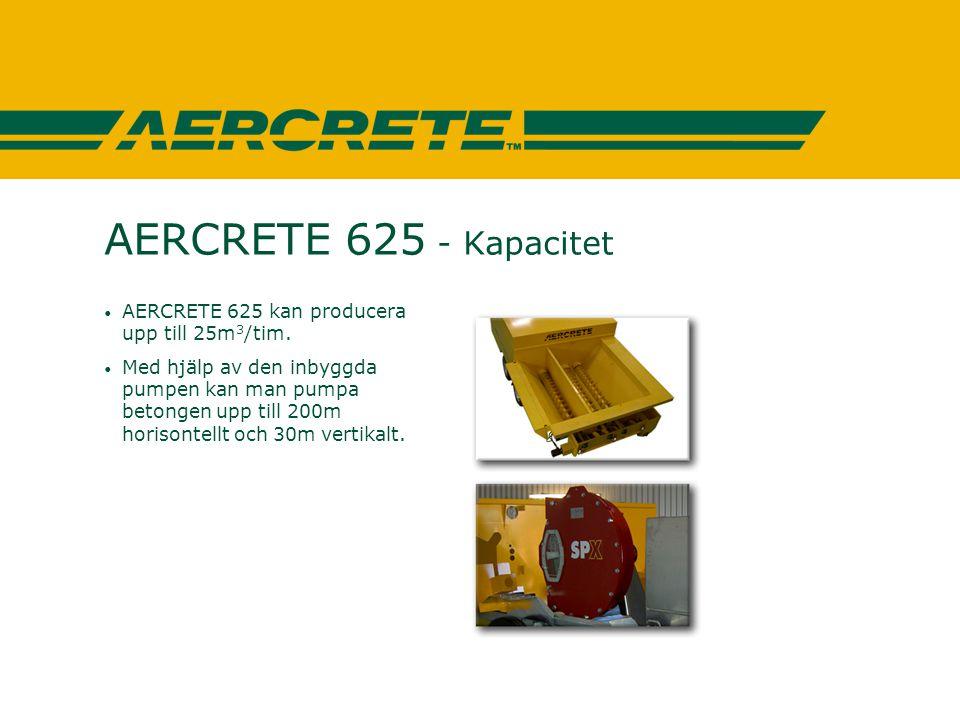 AERCRETE 625 - Kapacitet • AERCRETE 625 kan producera upp till 25m 3 /tim. • Med hjälp av den inbyggda pumpen kan man pumpa betongen upp till 200m hor