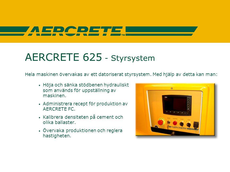 AERCRETE 625 - Styrsystem Hela maskinen övervakas av ett datoriserat styrsystem. Med hjälp av detta kan man: • Höja och sänka stödbenen hydrauliskt so