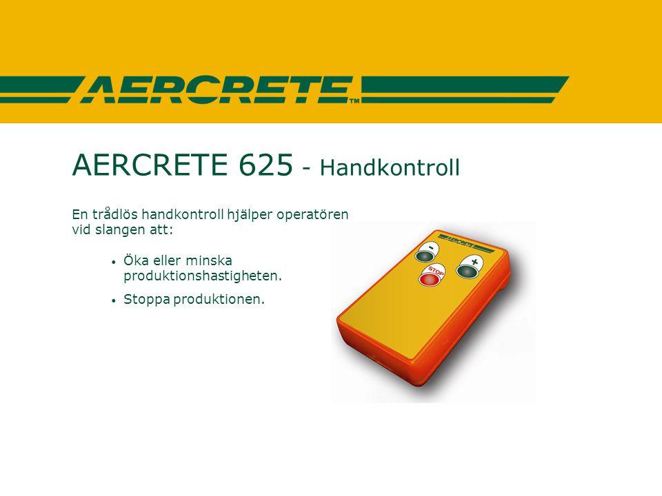 AERCRETE 625 - Handkontroll En trådlös handkontroll hjälper operatören vid slangen att: • Öka eller minska produktionshastigheten. • Stoppa produktion