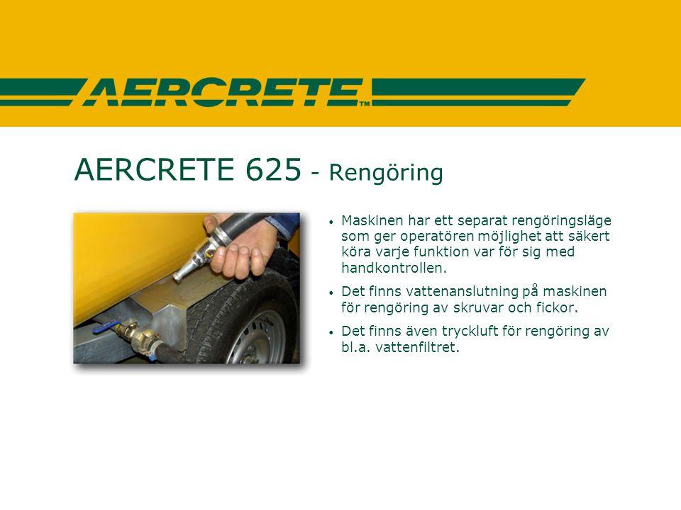 AERCRETE 625 - Rengöring • Maskinen har ett separat rengöringsläge som ger operatören möjlighet att säkert köra varje funktion var för sig med handkon