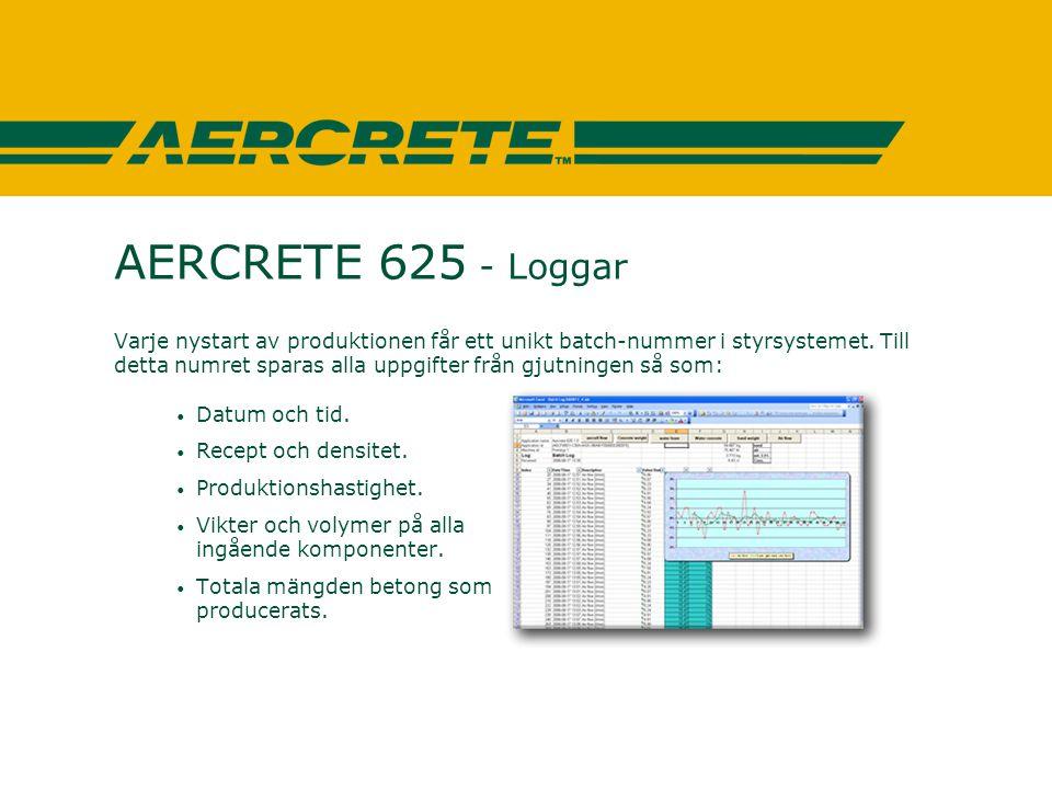 AERCRETE 625 - Loggar Varje nystart av produktionen får ett unikt batch-nummer i styrsystemet. Till detta numret sparas alla uppgifter från gjutningen