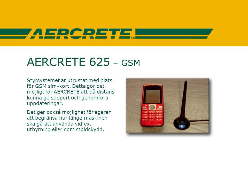 AERCRETE 625 – GSM Styrsystemet är utrustat med plats för GSM sim-kort. Detta gör det möjligt för AERCRETE att på distans kunna ge support och genomfö