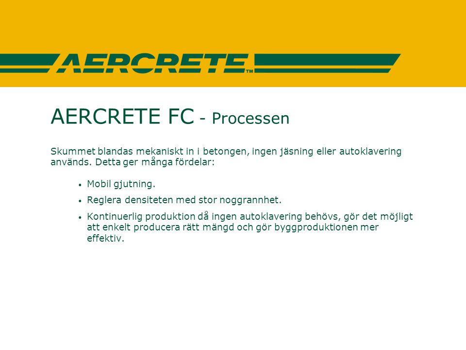 AERCRETE FC - Processen Skummet blandas mekaniskt in i betongen, ingen jäsning eller autoklavering används. Detta ger många fördelar: • Mobil gjutning