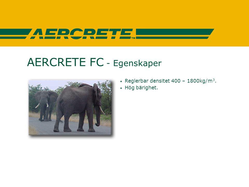 AERCRETE FC - Egenskaper • Reglerbar densitet 400 – 1800kg/m 3. • Hög bärighet.
