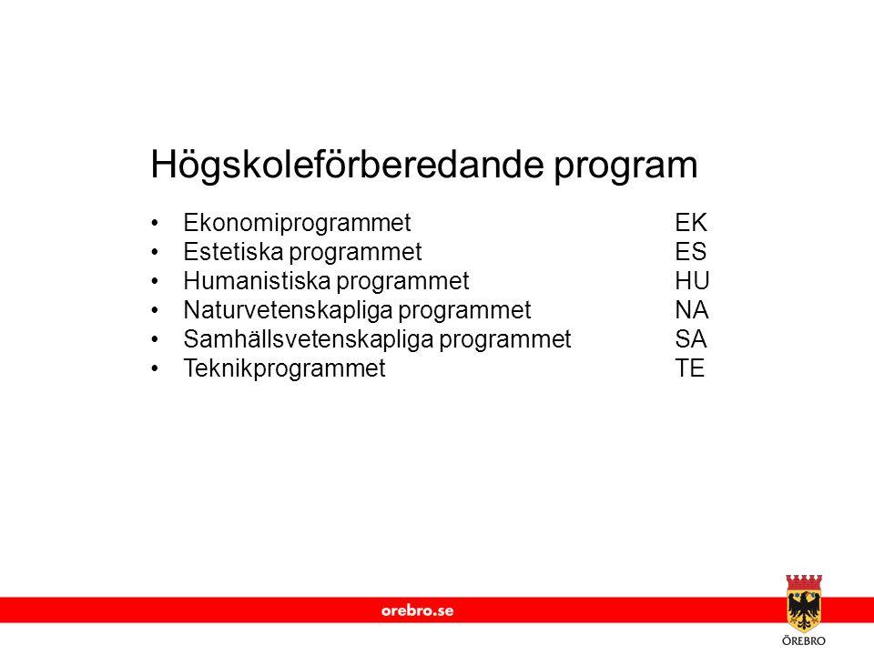 www.orebro.se Högskoleförberedande program •Ekonomiprogrammet EK •Estetiska programmet ES •Humanistiska programmetHU •Naturvetenskapliga programmetNA