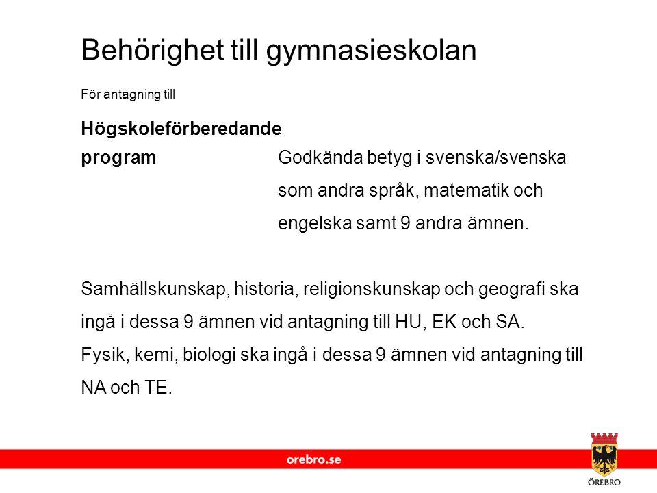 www.orebro.se Behörighet till gymnasieskolan För antagning till Högskoleförberedande programGodkända betyg i svenska/svenska som andra språk, matemati