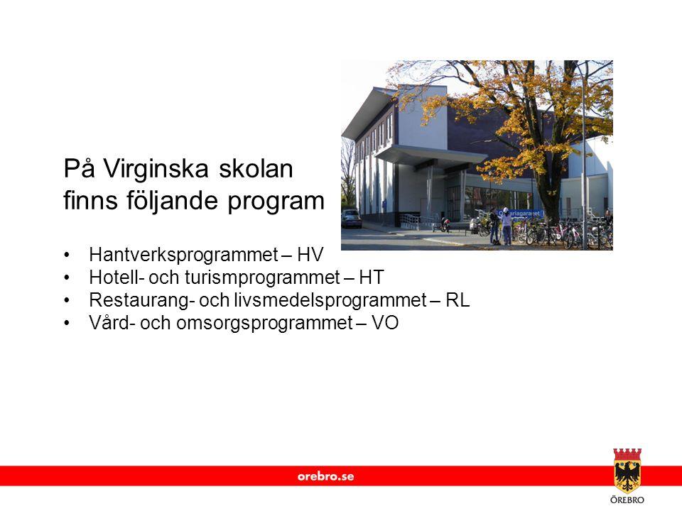 www.orebro.se På Virginska skolan finns följande program •Hantverksprogrammet – HV •Hotell- och turismprogrammet – HT •Restaurang- och livsmedelsprogr