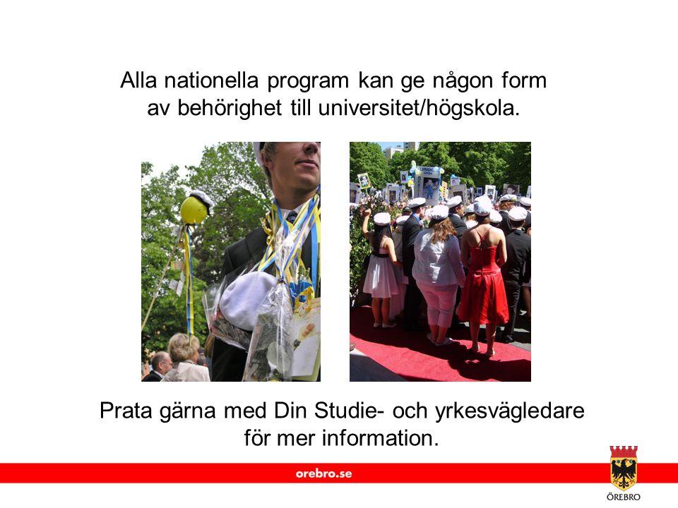 www.orebro.se Alla nationella program kan ge någon form av behörighet till universitet/högskola. Prata gärna med Din Studie- och yrkesvägledare för me
