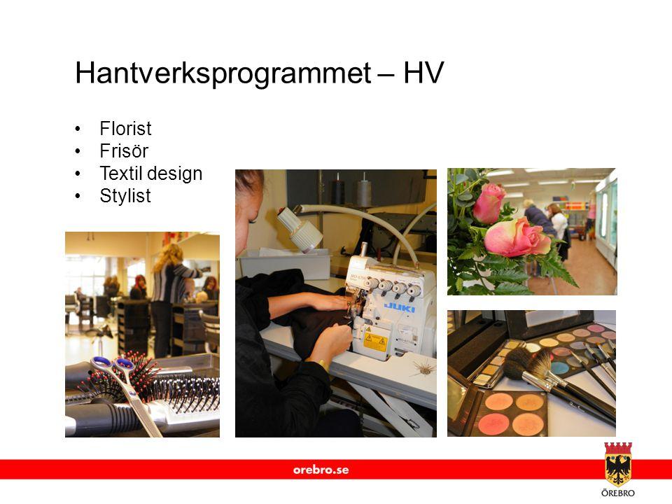 www.orebro.se Hantverksprogrammet – HV •Florist •Frisör •Textil design •Stylist