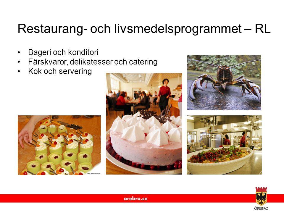 www.orebro.se Restaurang- och livsmedelsprogrammet – RL •Bageri och konditori •Färskvaror, delikatesser och catering •Kök och servering