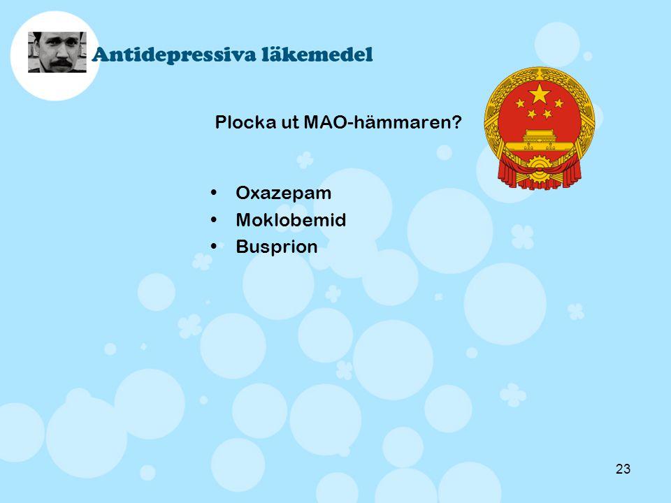 23 Plocka ut MAO-hämmaren? •Oxazepam •Moklobemid •Busprion