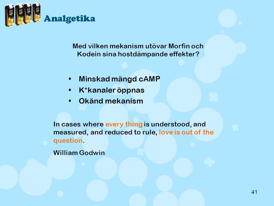 41 Med vilken mekanism utövar Morfin och Kodein sina hostdämpande effekter? •Minskad mängd cAMP •K + kanaler öppnas •Okänd mekanism In cases where eve