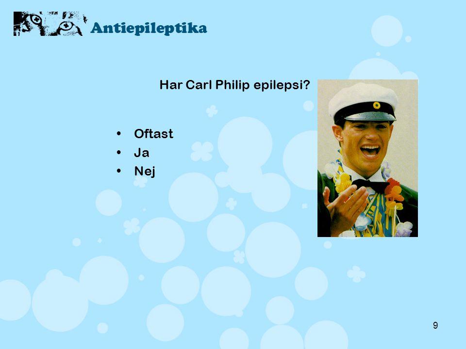 9 Har Carl Philip epilepsi? •Oftast •Ja •Nej