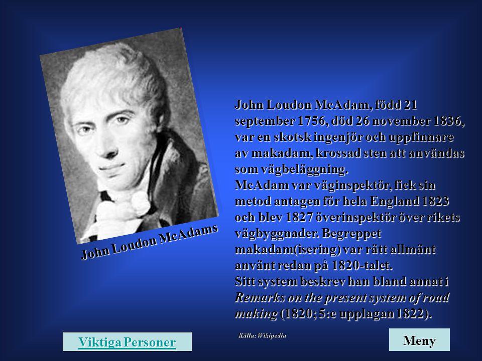 John Loudon McAdams John Loudon McAdam, född 21 september 1756, död 26 november 1836, var en skotsk ingenjör och uppfinnare av makadam, krossad sten a