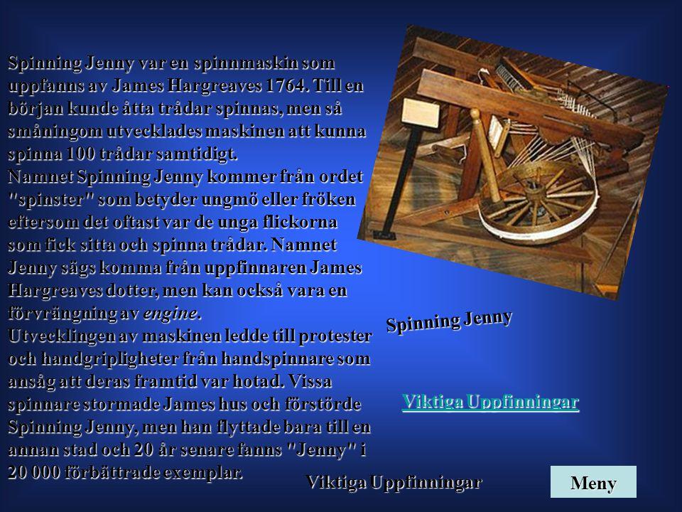 Spinning Jenny Spinning Jenny var en spinnmaskin som uppfanns av James Hargreaves 1764. Till en början kunde åtta trådar spinnas, men så småningom utv