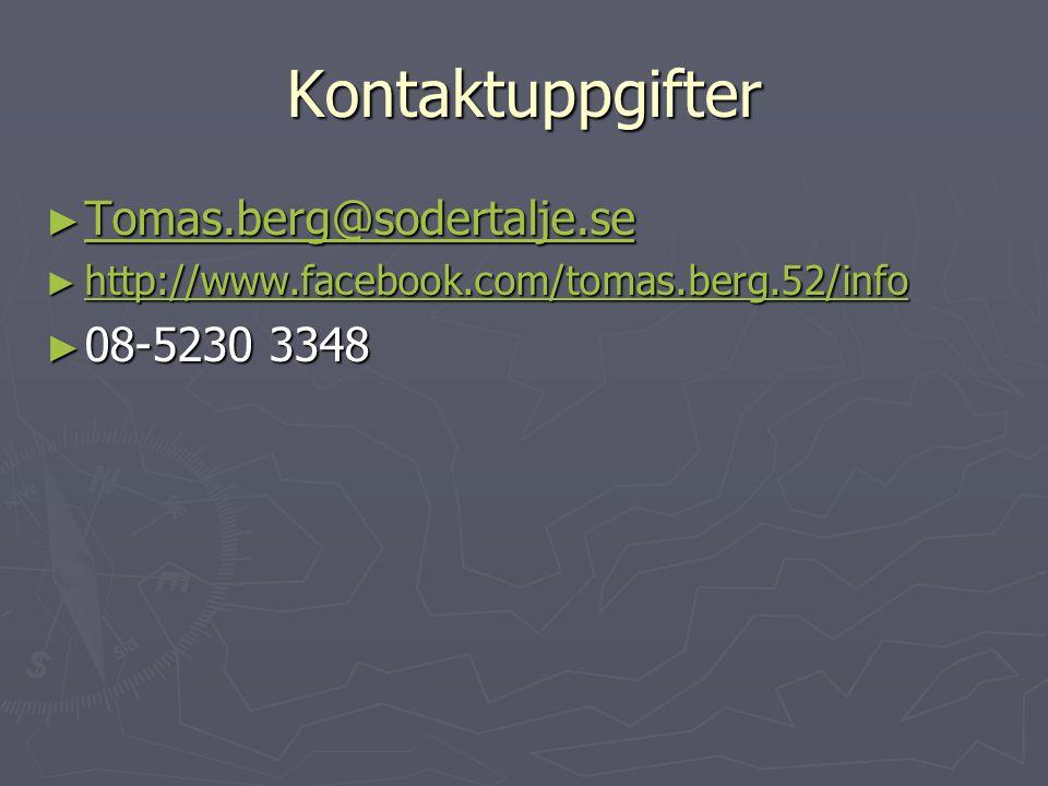 Kontaktuppgifter ► Tomas.berg@sodertalje.se Tomas.berg@sodertalje.se ► http://www.facebook.com/tomas.berg.52/info http://www.facebook.com/tomas.berg.52/info ► 08-5230 3348