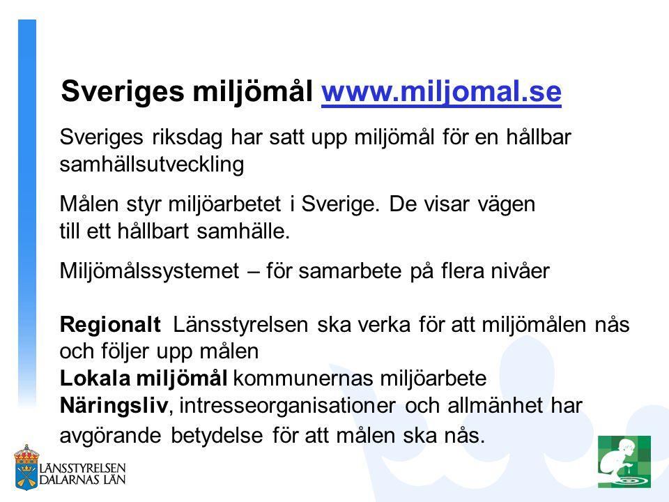 Sveriges miljömål www.miljomal.se Sveriges riksdag har satt upp miljömål för en hållbar samhällsutveckling Målen styr miljöarbetet i Sverige. De visar
