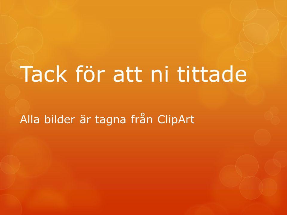 Tack för att ni tittade Alla bilder är tagna från ClipArt