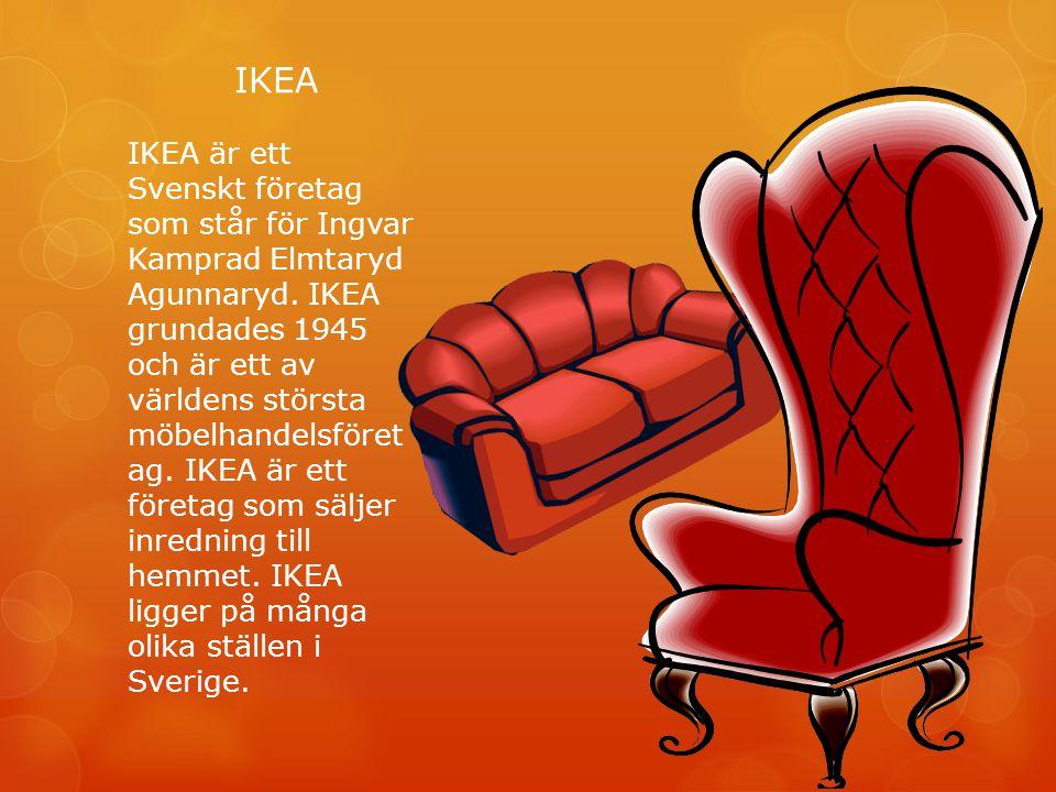 IKEA IKEA är ett Svenskt företag som står för Ingvar Kamprad Elmtaryd Agunnaryd. IKEA grundades 1945 och är ett av världens största möbelhandelsföret