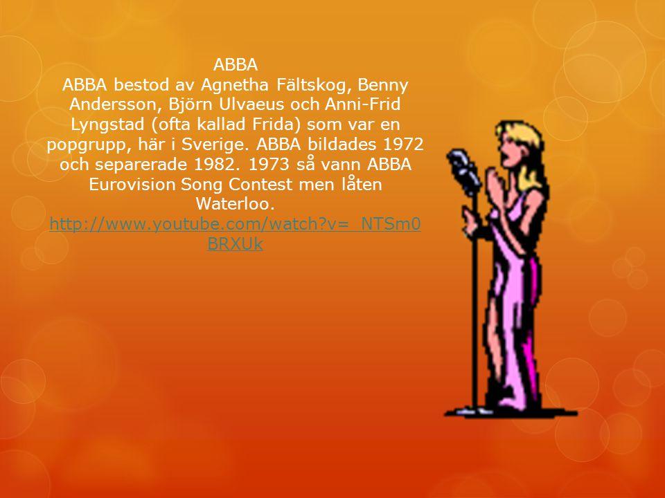 ABBA ABBA bestod av Agnetha Fältskog, Benny Andersson, Björn Ulvaeus och Anni-Frid Lyngstad (ofta kallad Frida) som var en popgrupp, här i Sverige.