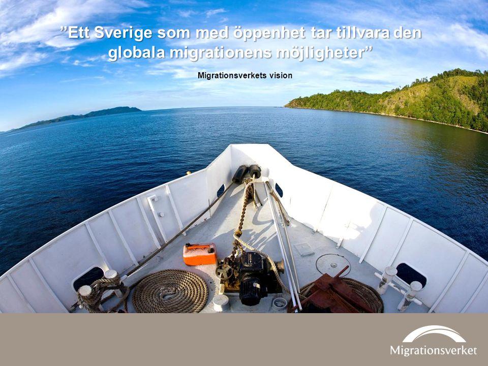 """""""Ett Sverige som med öppenhet tar tillvara den globala migrationens möjligheter"""" Migrationsverkets vision"""