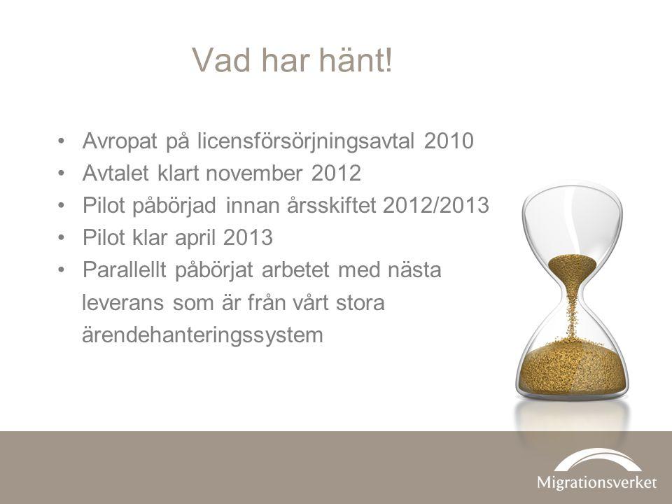 Vad har hänt! •Avropat på licensförsörjningsavtal 2010 •Avtalet klart november 2012 •Pilot påbörjad innan årsskiftet 2012/2013 •Pilot klar april 2013