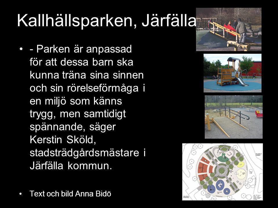 Kallhällsparken, Järfälla •- Parken är anpassad för att dessa barn ska kunna träna sina sinnen och sin rörelseförmåga i en miljö som känns trygg, men