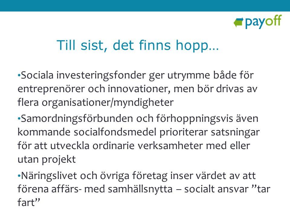 • Sociala investeringsfonder ger utrymme både för entreprenörer och innovationer, men bör drivas av flera organisationer/myndigheter • Samordningsförb