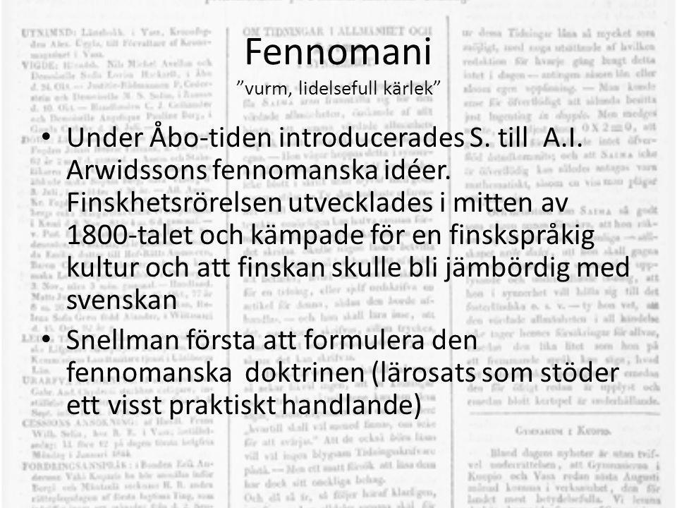 """Fennomani """"vurm, lidelsefull kärlek"""" • Under Åbo-tiden introducerades S. till A.I. Arwidssons fennomanska idéer. Finskhetsrörelsen utvecklades i mitte"""