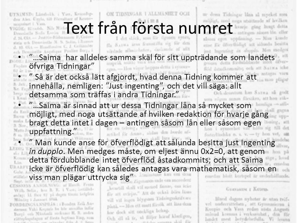 """Text från första numret • """"…Saima har alldeles samma skäl för sitt uppträdande som landets öfvriga Tidningar"""" • """" Så är det också lätt afgjordt, hvad"""