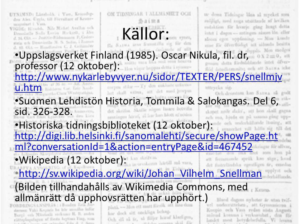 Källor: • Uppslagsverket Finland (1985). Oscar Nikula, fil. dr, professor (12 oktober): http://www.nykarlebyvyer.nu/sidor/TEXTER/PERS/snellmjv u.htm h