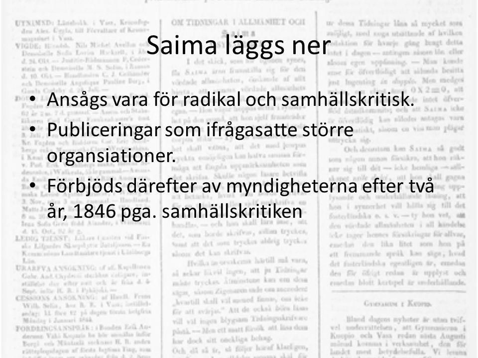 Saima läggs ner • Ansågs vara för radikal och samhällskritisk. • Publiceringar som ifrågasatte större organsiationer. • Förbjöds därefter av myndighet