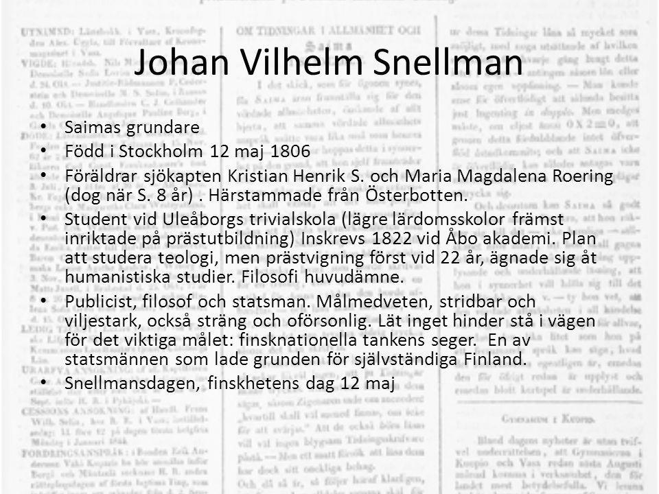 Johan Vilhelm Snellman • Saimas grundare • Född i Stockholm 12 maj 1806 • Föräldrar sjökapten Kristian Henrik S. och Maria Magdalena Roering (dog när
