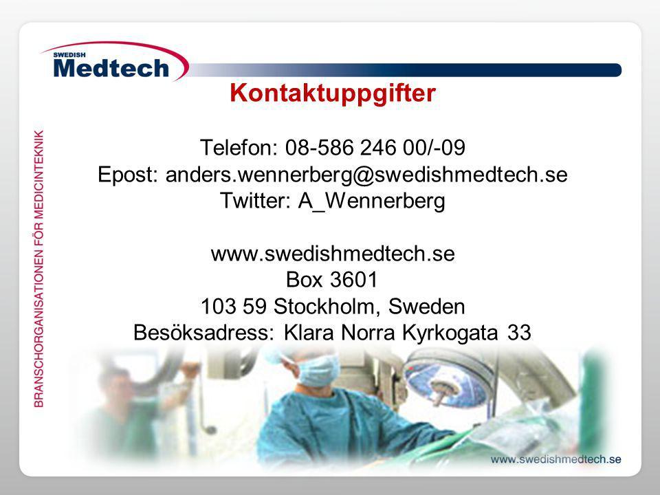 Kontaktuppgifter Telefon: 08-586 246 00/-09 Epost: anders.wennerberg@swedishmedtech.se Twitter: A_Wennerberg www.swedishmedtech.se Box 3601 103 59 Stockholm, Sweden Besöksadress: Klara Norra Kyrkogata 33