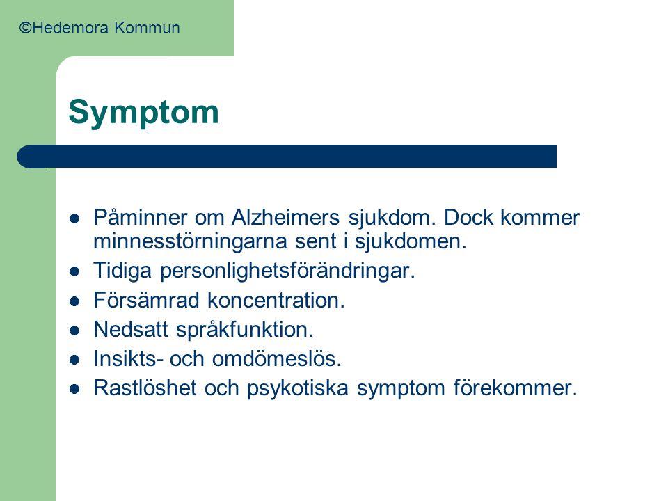 Symptom  Påminner om Alzheimers sjukdom. Dock kommer minnesstörningarna sent i sjukdomen.  Tidiga personlighetsförändringar.  Försämrad koncentrati