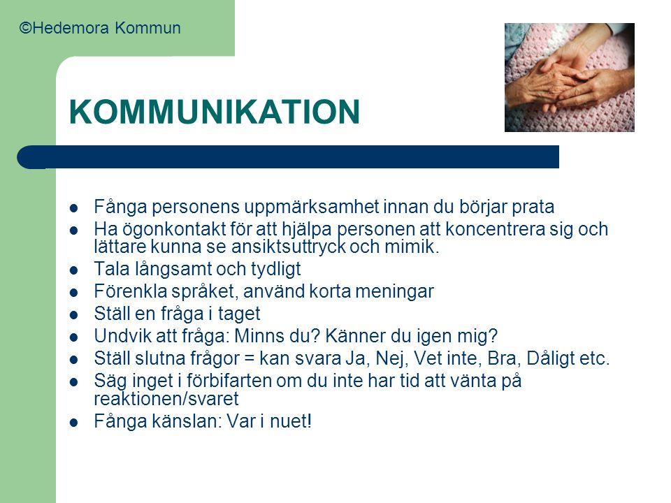 KOMMUNIKATION  Fånga personens uppmärksamhet innan du börjar prata  Ha ögonkontakt för att hjälpa personen att koncentrera sig och lättare kunna se