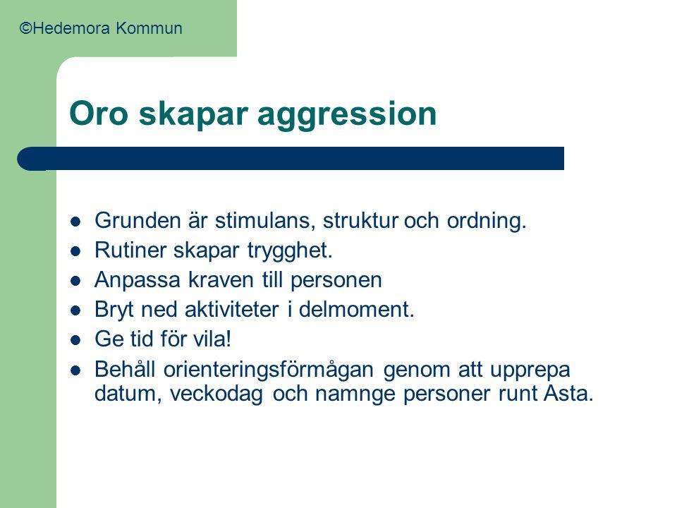 Oro skapar aggression  Grunden är stimulans, struktur och ordning.  Rutiner skapar trygghet.  Anpassa kraven till personen  Bryt ned aktiviteter i