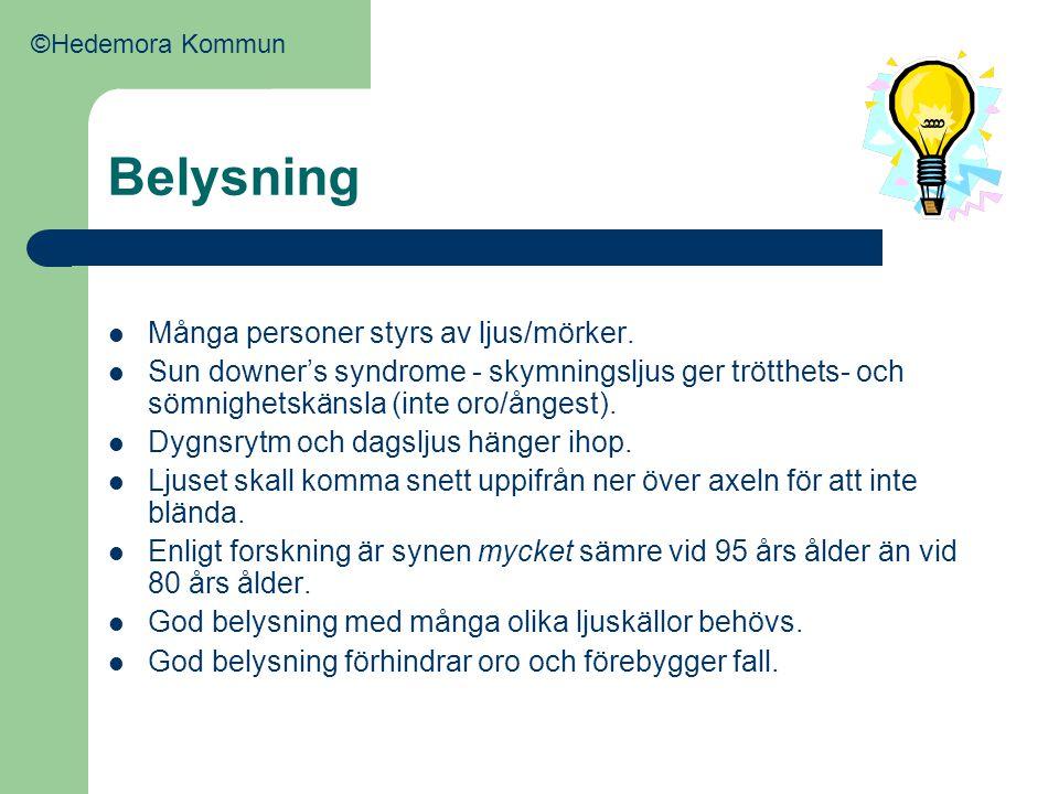 Belysning  Många personer styrs av ljus/mörker.  Sun downer's syndrome - skymningsljus ger trötthets- och sömnighetskänsla (inte oro/ångest).  Dygn