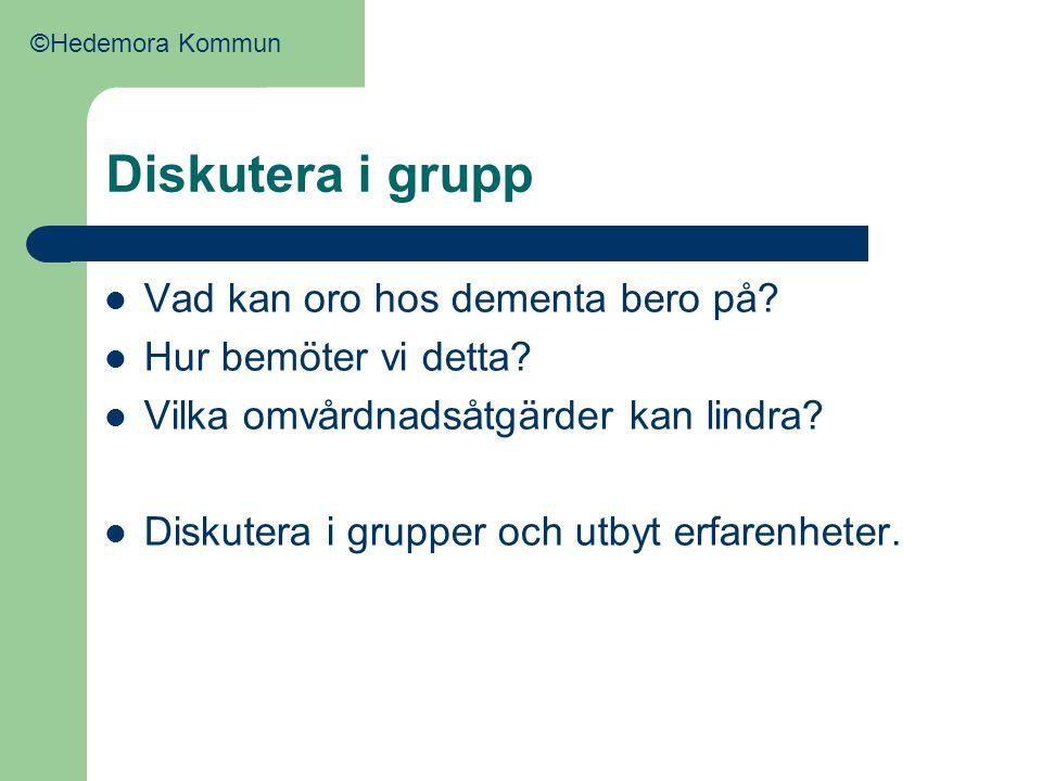 Diskutera i grupp  Vad kan oro hos dementa bero på?  Hur bemöter vi detta?  Vilka omvårdnadsåtgärder kan lindra?  Diskutera i grupper och utbyt er