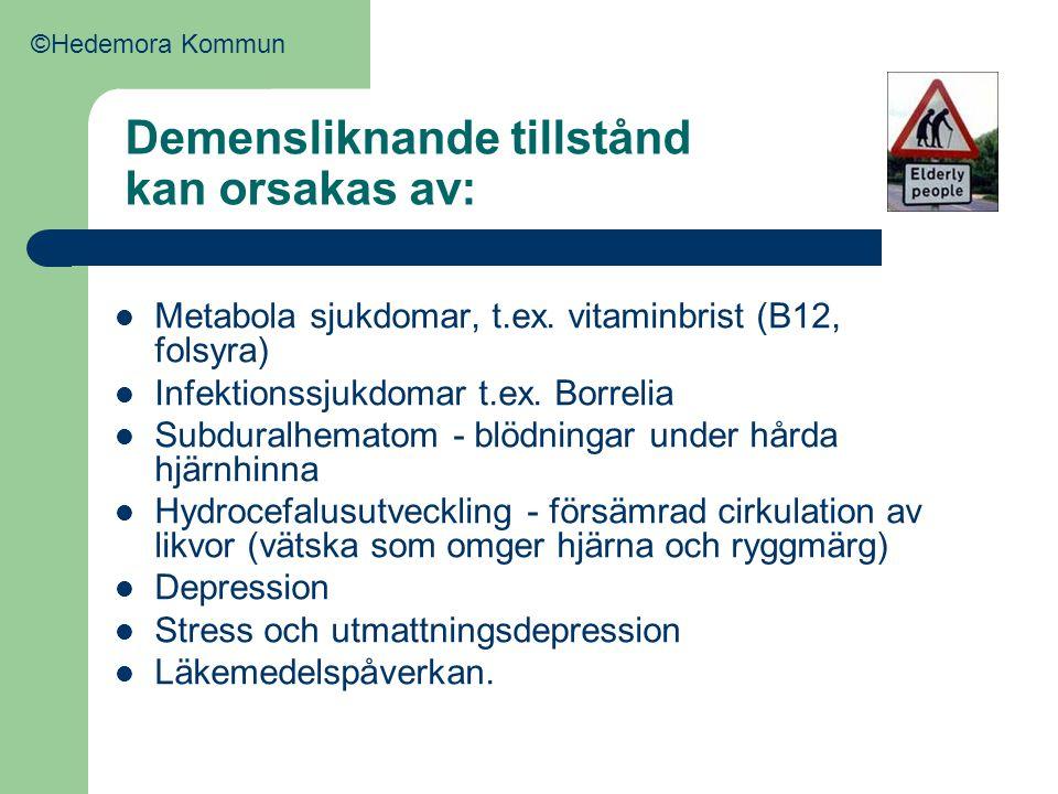 Demensliknande tillstånd kan orsakas av:  Metabola sjukdomar, t.ex. vitaminbrist (B12, folsyra)  Infektionssjukdomar t.ex. Borrelia  Subduralhemato