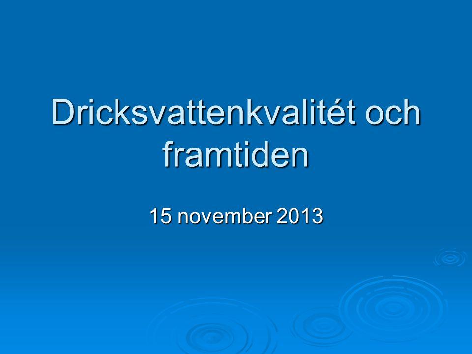 Dricksvattenkvalitét och framtiden 15 november 2013