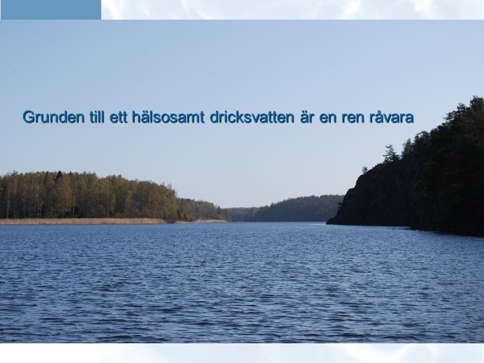 Grunden till ett hälsosamt dricksvatten är en ren råvara Vårt värdefulla vatten Grunden till ett hälsosamt dricksvatten är en ren råvara