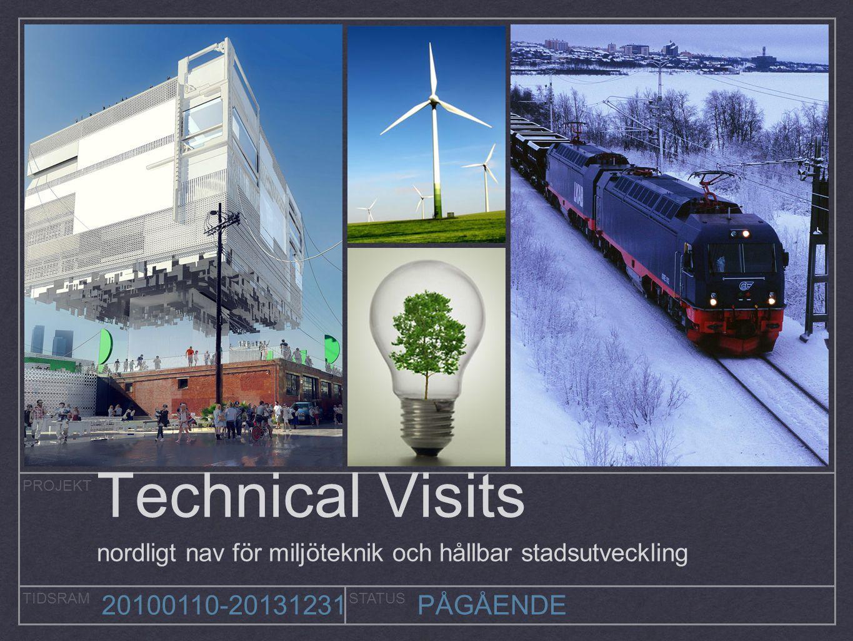 PROJEKT TIDSRAMSTATUS 20100110-20131231PÅGÅENDE Technical Visits nordligt nav för miljöteknik och hållbar stadsutveckling